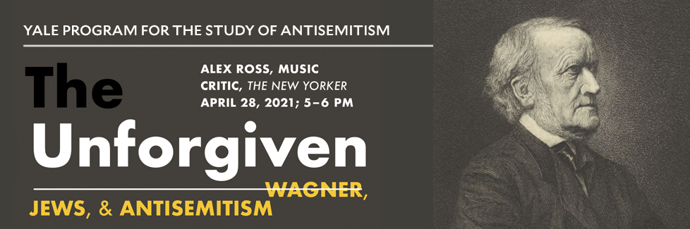 The Unforgiven: Wagner, Jews, and Antisemitism